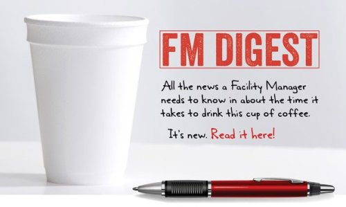 FACILITIES MANAGEMENT DIGEST. All the news you need to know - fast!